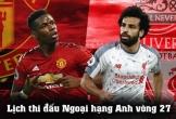 Lịch thi đấu Ngoại hạng Anh vòng 27: Đại chiến Man United vs Liverpool