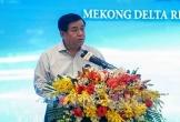 Quy hoạch vùng Đồng bằng sông Cửu Long ra sao để tạo sự đột phá?